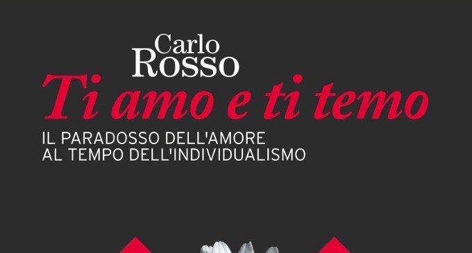 Ti amo e ti temo: il paradosso dell'amore al tempo dell'individualismo di Carlo Rosso (2015) – Recensione