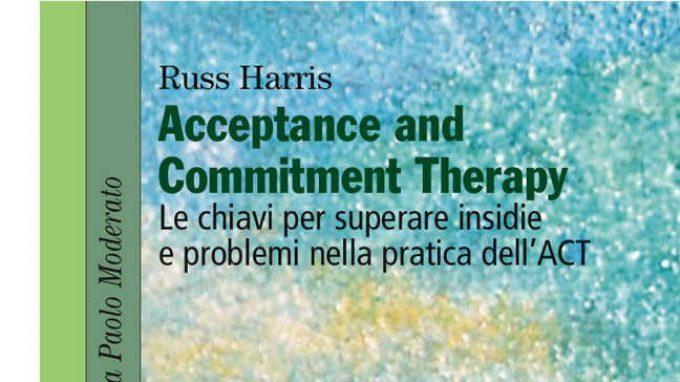 Acceptance and Commitment Therapy: le chiavi per superare insidie e problemi nella pratica dell'ACT (2016) – Recensione