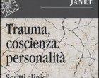 Trauma, coscienza, personalità. Scritti clinici di Pierre Janet (2016) – Recensione