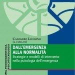Dall'emergenza alla normalità. Strategie e modelli di intervento nella psicologia dell'emergenza (2016) di C. Iacolino - Recensione