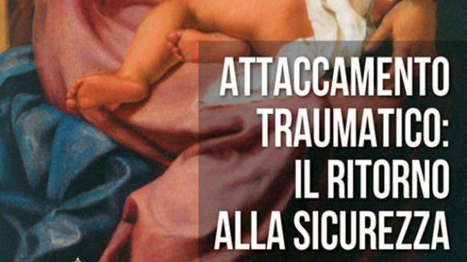Attaccamento traumatico: il ritorno alla sicurezza (2016) – Recensione