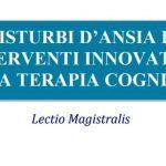 I disturbi d'ansia e gli interventi innovativi della terapia cognitiva – Lectio Magistralis a Trieste, 23 Febbraio 2017