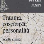 Trauma coscienza personalita Scritti clinici di Pierre Janet 2016 - Recensione del libro
