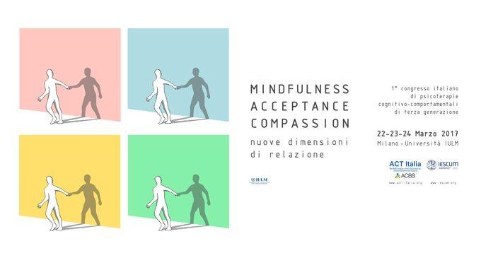 Mindfulness, Acceptance, Compassion: il primo giorno del congresso di Milano