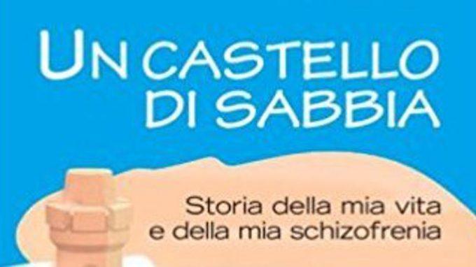 Un castello di sabbia. Storie della mia vita e della mia schizofrenia (2013) – Recensione