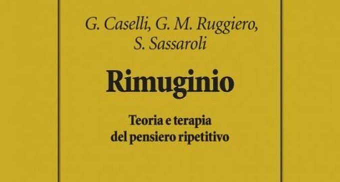 Rimuginio. Teoria e terapia del pensiero ripetitivo (Caselli, Ruggiero, Sassaroli, 2017) – Recensione del libro