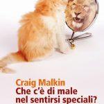 Che c e di male nel sentirsi speciali Trasformare il narcisismo in un vantaggio per se e per gli altri (2016) di Craig Malkin - Recensione del libro FEAT
