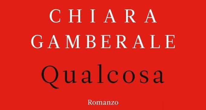 Qualcosa: un romanzo di Chiara Gamberale – Recensione