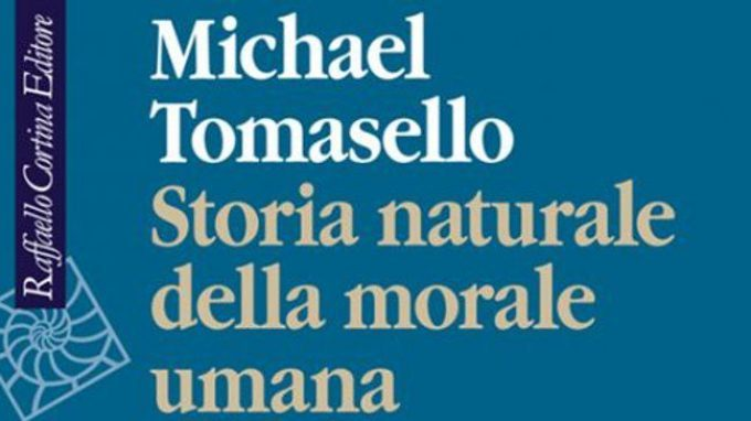 Storia naturale della morale umana di Michael Tomasello – Recensione