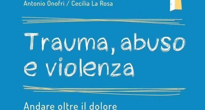 Trauma, abuso e violenza (2017) di A. Onofri e C. La Rosa – Recensione del libro