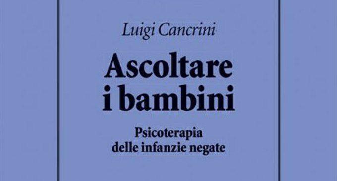Ascoltare i bambini. Psicoterapia delle infanzie negate di Luigi Cancrini – Recensione