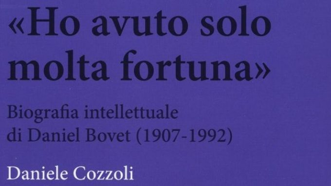 Ho avuto solo molta fortuna. Biografia intellettuale di Daniel Bovet (2006) di D. Cozzoli – Recensione del libro