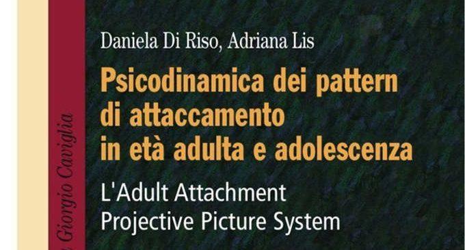 Psicodinamica dei pattern di attaccamento in età adulta e adolescenza – L'Adult Attachment Projective Picture System – Recensione