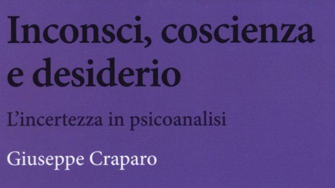Inconsci, coscienza e desiderio – L'incertezza in psicoanalisi (2015) di Giuseppe Craparo – Recensione del libro