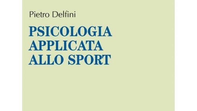 Psicologia applicata allo sport (2016) di P. Delfini – Recensione del libro