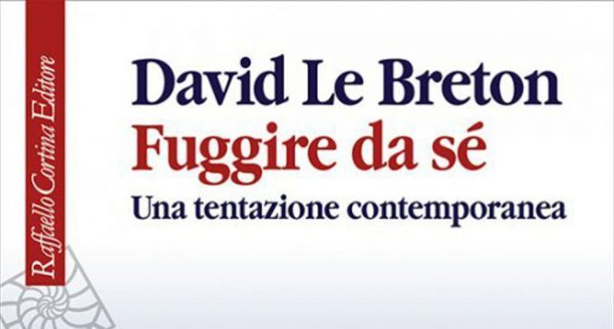 Fuggire da sé: Una tentazione contemporanea di David Le Breton (2016) – Recensione