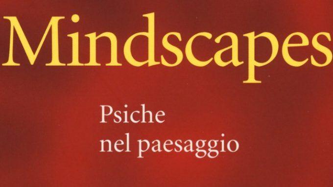 I paesaggi nella psiche, la psiche nei paesaggi – Recensione al libro Mindscapes (2017) di V. Lingiardi