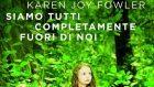 Siamo tutti completamente fuori di noi (2015)di Karen Joy Fowler – Recensione del libro