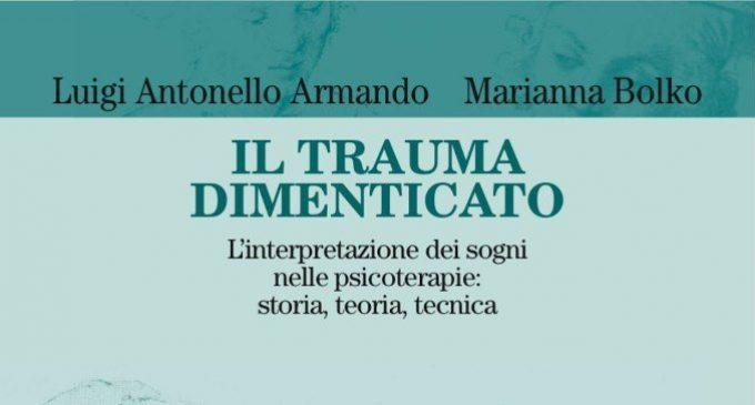 Il trauma dimenticato. L'interpretazione dei sogni nelle psicoterapie: storia, tecnica, teoria – Recensione del libro