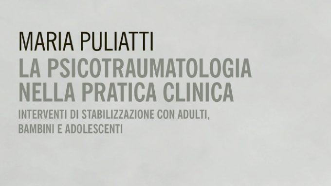 La psicotraumatologia nella pratica clinica (2017) di M. Puliatti – Recensione del libro
