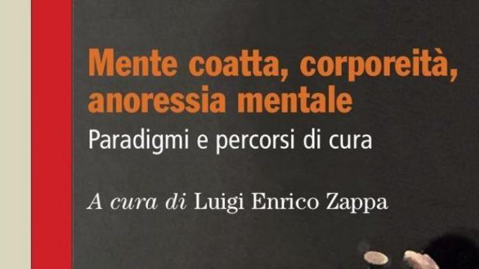 Mente coatta, corporeità, anoressia mentale. Paradigmi e percorsi di cura (2017) di L. E. Zappa – Recensione del libro
