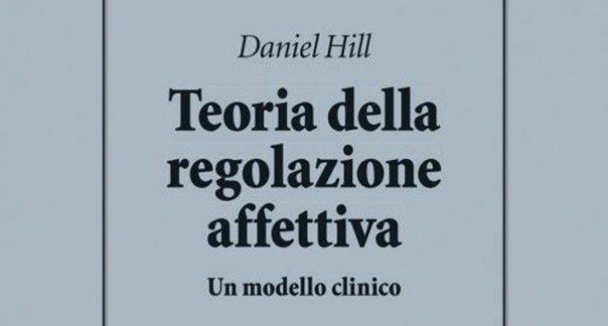 Teoria della regolazione affettiva. Un modello clinico (2017) di Daniel Hill –Recensione del libro