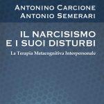 Il narcisismo e i suoi disturbi. La terapia metacognitiva interpersonale - Recensione
