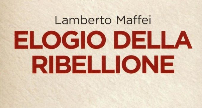 Elogio della ribellione (2016) di Lamberto Maffei – Recensione del libro