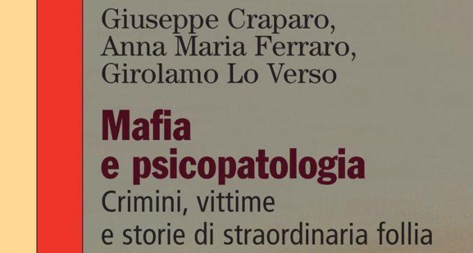 Mafia e psicopatologia. Crimini, vittime e storie di straordinaria follia (2017) a cura di G. Craparo, A. M. Ferraro, G. Lo Verso – Recensione del libro