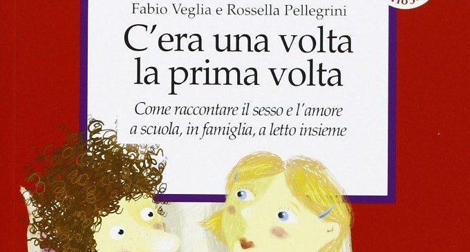 C'era una volta la prima volta. Come raccontare il sesso e l'amore a scuola, in famiglia, a letto insieme (2003) di Fabio Veglia e Rossella Pellegrini – Recensione del libro