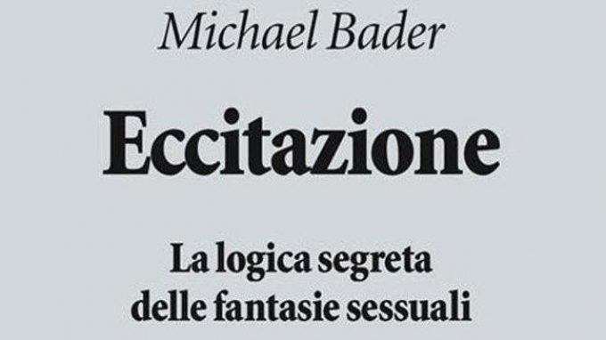 Eccitazione. La logica segreta delle fantasie sessuali (2018) – Recensione del libro di Michael Bader