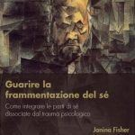 Janina Fisher: Guarire la frammentazione del Se- Report dal workshop