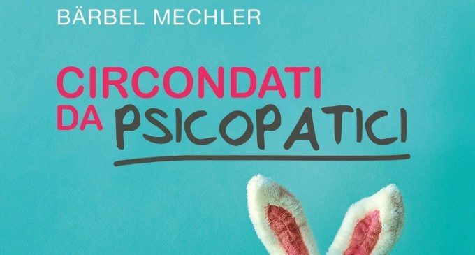 Circondati da psicopatici (2017) di B. Mechler – Recensione del libro