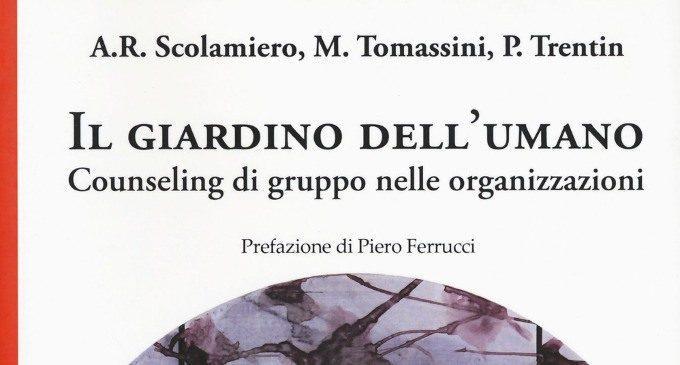 Il giardino dell'umano. Counseling di Gruppo nelle Organizzazioni (2017) di A.R. Scolamiero, M. Tomassini, P. Trentin – Recensione del libro