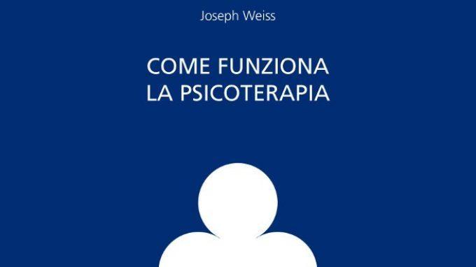 Come funziona la psicoterapia (2016) di Joseph Weiss – Recensione del libro