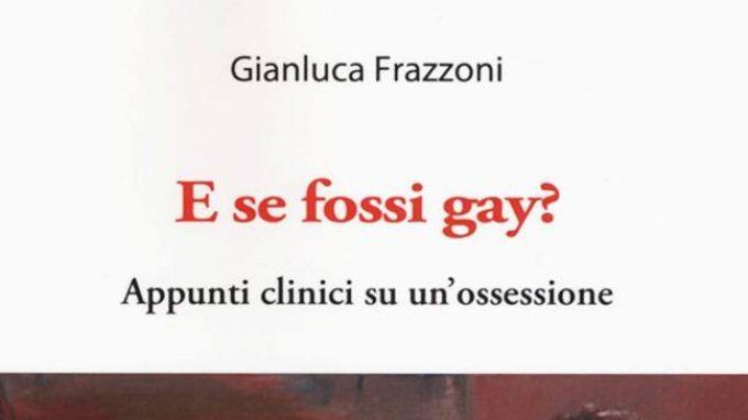 E se fossi gay? Il racconto dell'esperienza clinica con pazienti terrorizzati dal dubbio ossessivo di essere gay