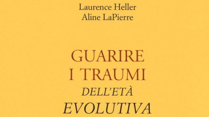 Guarire i traumi dell'età evolutiva (2018) di Aline LaPierre e Laurence Heller – Recensione del libro