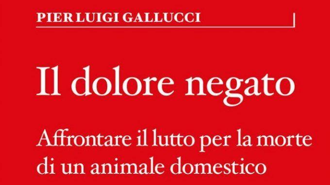 Il dolore negato (2018) di Pier Luigi Gallucci – Recensione del libro