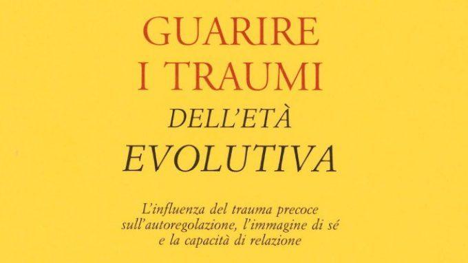 Guarire i traumi dell'età evolutiva (2018) di Laurence Heller e Aline LaPierre: elaborare il passato col modello NARM – Recensione del libro