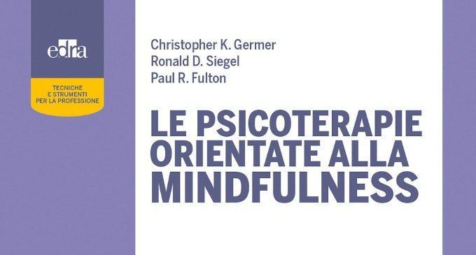 Le Psicoterapie orientate alla Mindfulness (2018) di K. Germer, R. D. Siegel e P. R. Fulton a cura di A. Bassanini – Recensione del libro