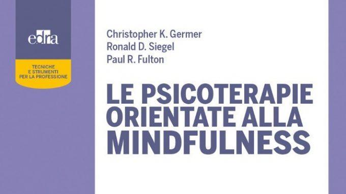 Le psicoterapie orientate alla mindfulness (2018): una guida all'uso della mindfulness come strumento di benessere per pazienti e terapeuti – Recensione del libro