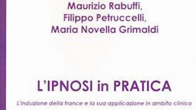 L'ipnosi in pratica (2018) di F. Petruccelli, M.N. Grimaldo, M. Rabuffi – Recensione del libro