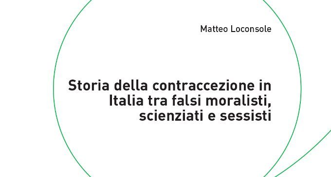 Storia della contraccezione in Italia tra falsi moralisti, scienziati e sessisti – Recensione del libro