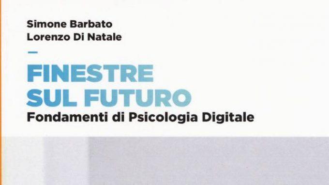 Finestre sul futuro. Fondamenti di Psicologia Digitale (2018) – Recensione del libro