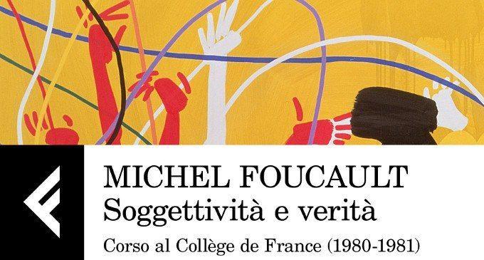 Michel Foucault in Soggettività e verità (2017): uno sguardo sconvolgente sulla società e su temi sempre attuali anche nella cultura moderna – Recensione del libro