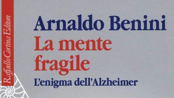 La mente fragile. L'enigma dell'Alzheimer (2018) di Arnaldo Benini – Recensione del libro