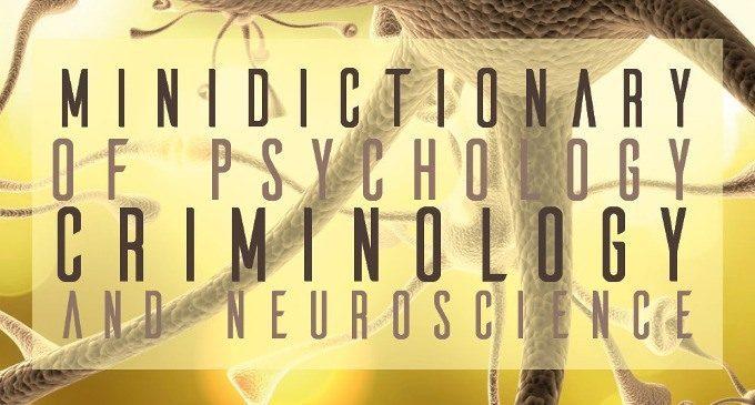 Minidictionary (2018): quale legame esiste tra Psicologia, Criminologia e Neuroscienze? Un pratico dizionario ci aiuta a fare luce sulla questione – Recensione