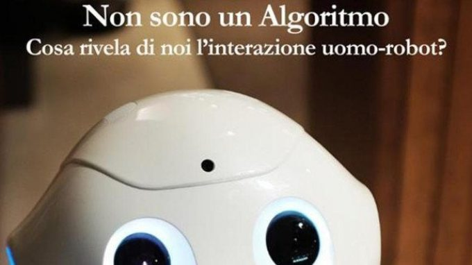 Non sono un algoritmo. Cosa rivela di noi l'interazione uomo-robot? (2018) di Claudio Lombardo – Recensione del libro