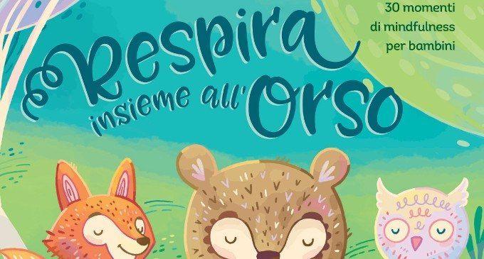 Respira insieme all'orso (2018): grandi e piccini alla scoperta della Mindfulness grazie all'aiuto di simpatici animaletti con cui imparare a rilassarsi – Recensione del libro
