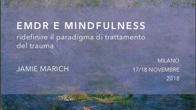 Terapia EMDR e Mindfulness: ridefinire il paradigma delle terapie basate sul trauma – Report dal workshop con Jamie Marich